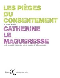 Les Pieges Du Consentement ; Sur La Necessite De Faire Evoluer Le Droit En Matiere De Violences Sexuelles