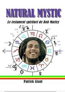 Natural Mystic : Le Testament Spirituel De Bob Marley
