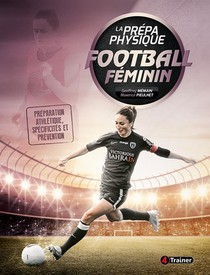 La Prepa Physique Football Feminin ; Preparation Athletique, Specificites Et Prevention