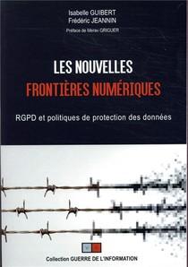 Les Nouvelles Frontieres Numeriques ; Rgpd Et Politiques De Protection Des Donnees