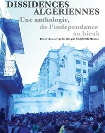 Dissidences Algeriennes : Une Anthologie De L'independance Au Hirak