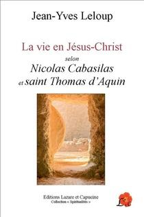 La Vie En Jesus-christ Selon Nicolas Cabasilas Et Saint Thomas D'aquin