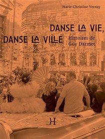 Danse La Vie, Danse La Ville : Histoires De Guy Darmet
