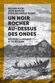 Un Noir Rocher Au-dessus Des Ondes : Recits De La Bounty Et De Pitcairn