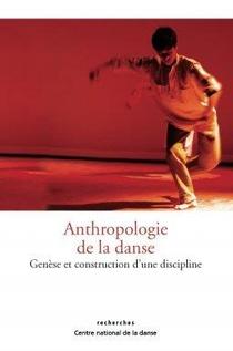Anthropologie De La Danse - Genese Et Construction D'une Discipline