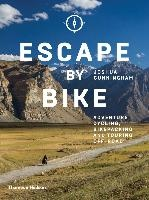 Escape By Bike: Adventure Cycling, Bikepacking And Touring Off-road /anglais
