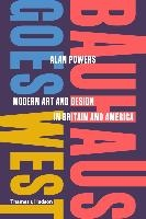 Bauhaus Goes West: Modern Art And Design In Britain And America /anglais