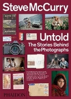 Steve Mccurry Untold ; The Stories Behind The Photographs