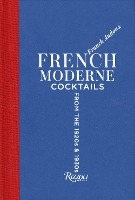 French Moderne - Cocktails From The Twenties And Thirties - With Recipes