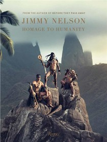 Jimmy Nelson, Homage To Humanity
