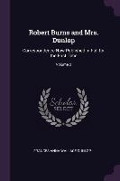 Robert Burns and Mrs. Dunlop: Correspondence Now Published in Full for the First Time; Volume 2