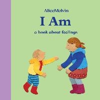 Alice Melvin I Am A Book About Feelings /anglais