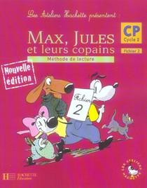 Max, Jules Et Leurs Copains ; Cp ; Fichier De L'eleve T.2 (edition 2006)
