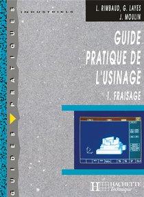 Guide Pratique De L'usinage T.1 ; Fraisage