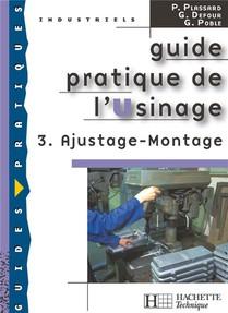 Guide Pratique De L'usinage T.3 ; Ajustage-montage