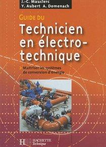 Guide Du Technicien En Electrotechnique ; Maitriser Les Systemes De Conversion D'energie ; Livre De L'eleve (edition 2007)