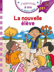 J'apprends A Lire Avec Sami Et Julie ; Ce1 ; La Nouvelle Eleve