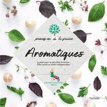 Aromatiques ; Le Pep's En Plus De La Cuisine... Elles Savent Se Rendre Indispensables