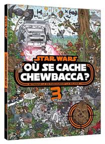 Star Wars ; Ou Se Cache Chewbacca ? T.3