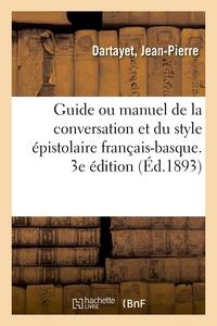 Guide Ou Manuel De La Conversation Et Du Style Epistolaire Francais-basque. 3e Edition