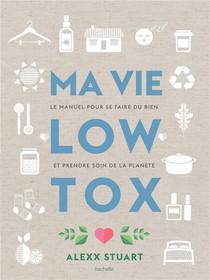 Ma Vie Low Tox ; Le Manuel Pour Se Faire Du Bien Et Prendre Soin De La Planete