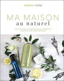 Ma Maison Au Naturel ; 150 Astuces Et Recettes De Produits D'entretien Ecologiques