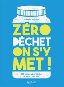Zero Dechet On S'y Met ! ; 100 Objets Zero Dechet A Avoir Chez Moi
