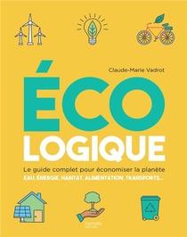 Ecologique ; Le Guide Complet Pour Economiser La Planete