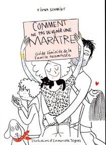 Comment Ne Pas Devenir Une Maratre : Guide Feministe De La Famille Recomposee