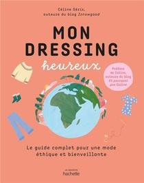 Mon Dressing Heureux ; Le Guide Complet Pour Une Mode Ethique Et Bienveillante