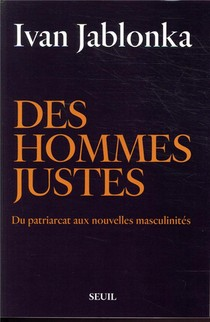 Des Hommes Justes ; Du Patriarcat Aux Nouvelles Masculinites
