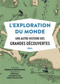 L'exploration Du Monde ; Une Autre Histoire Des Grandes Decouvertes