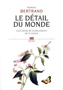 Le Detail Du Monde ; L'art Perdu De La Description De La Nature