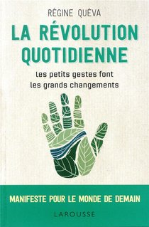 La Revolution Quotidienne ; Les Petits Gestes Font Les Grandes Changements ; Manifeste Pour Le Monde De Demain