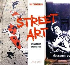Street Art ; Les Murs Ont Une Histoire