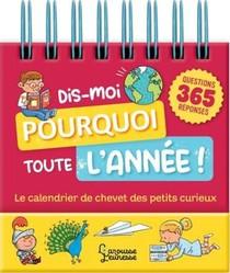 Dis-moi Pourquoi Toute L'annee ! ; Le Calendrier De Chevet Des Petits Curieux