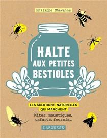 Halte Aux Petites Bestioles ; Les Solutions Naturelles Qui Marchent ; Mites, Moustiques, Cafards, Fourmis...