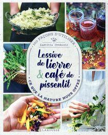 Lessive De Lierre Et Cafe De Pissenlit : 100 Facons D'utiliser Ce Que La Nature Nous Offre