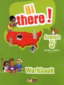 Hi There ! ; Hi There ; Anglais ; 5e ; Palier 1, Annee 2 ; Workbook