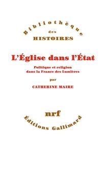 L'eglise Dans L'etat ; Politique Et Religion Dans La France Des Lumieres