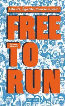 Free To Run ; Liberte, Egalite, Course A Pied !