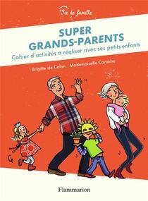 Super Grands-parents ; Cahier D'activites A Realiser Avec Ses Petits-enfants