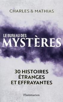 Le Bureau Des Mysteres ; 30 Histoires Etranges Et Effrayantes