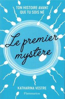 Le Premier Mystere ; Ton Histoire Avant Que Tu Sois Ne