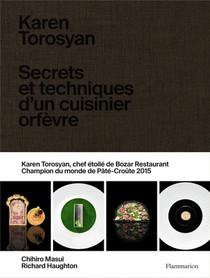 Karen Torosyan - Secrets Et Techniques D'un Cuisinier Orfevre