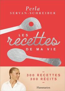 Les Recettes De Ma Vie ; 300 Recettes, 300 Recits