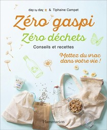 Zero Gaspi, Zero Dechets ; Conseils Et Recettes