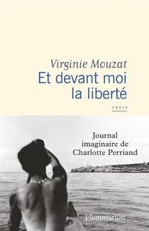 Et Devant Moi La Liberte ; Journal Imaginaire De Charlotte Perriand