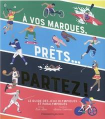 A Vos Marques, Prets, Partez ! Le Guide Des Jeux Olympiques Et Paralympiques