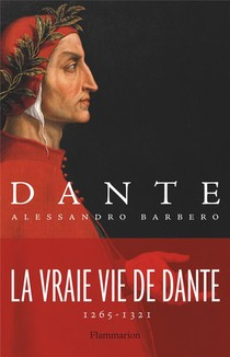 Dante ; La Vraie Vie De Dante, 1265-1321